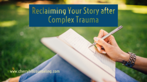 Reclaiming Your Story after Complex Trauma