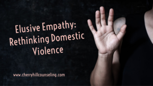Read more about the article Elusive Empathy: Rethinking Domestic Violence